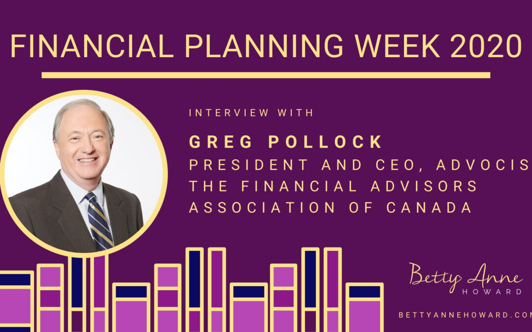 Financial Planning Week – Interview with Greg Pollock, President and CEO of Advocis, The Financial Advisors Association of Canada